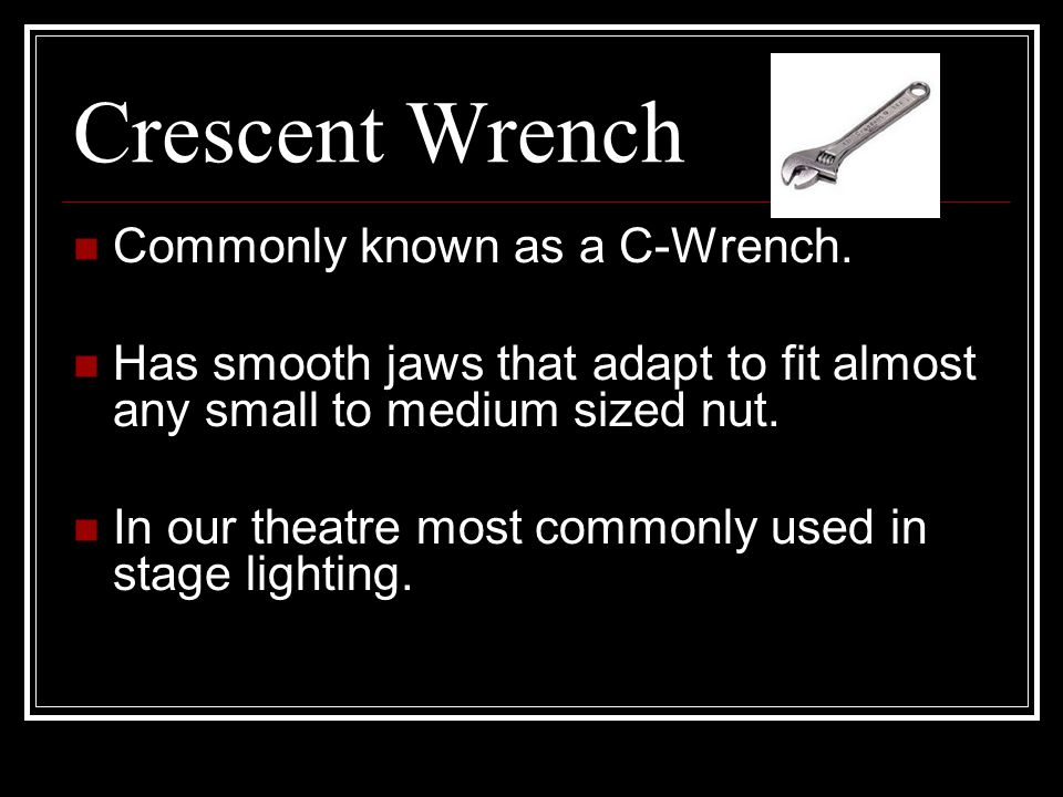 Crescent Wrench Commonly known as a C-Wrench.