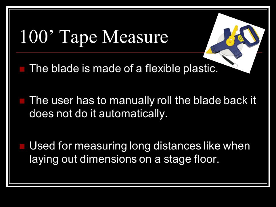 100' Tape Measure The blade is made of a flexible plastic.