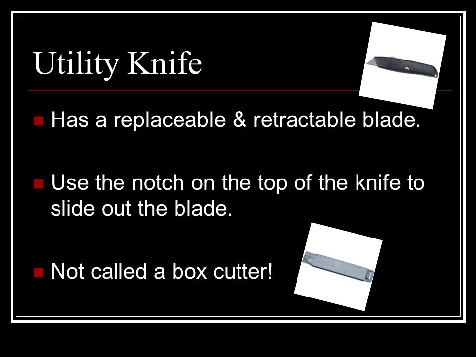 Utility Knife Has a replaceable & retractable blade.