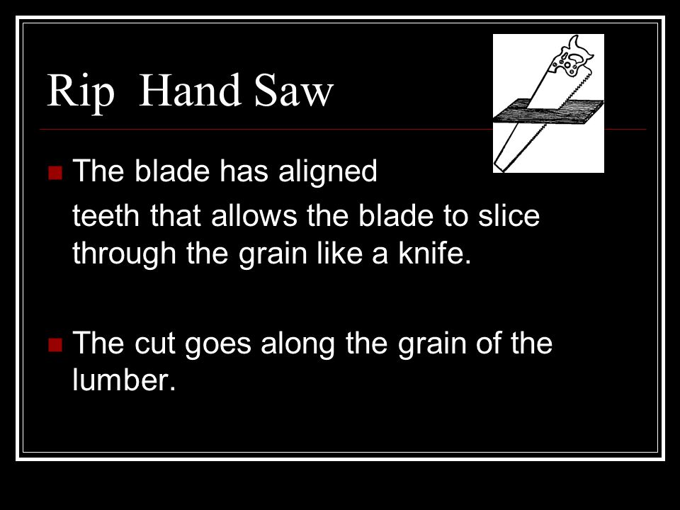 Rip Hand Saw The blade has aligned