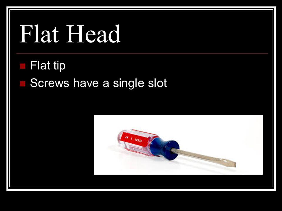 Flat Head Flat tip Screws have a single slot