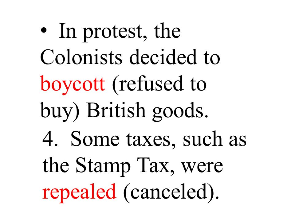 In protest, the Colonists decided to boycott (refused to buy) British goods.