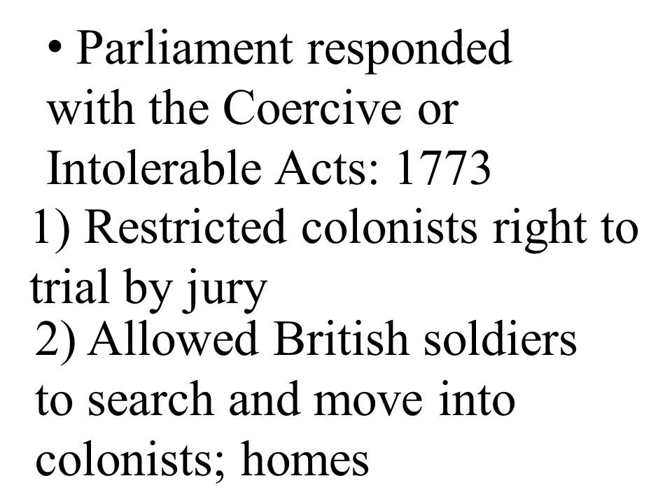 Parliament responded with the Coercive or Intolerable Acts: 1773
