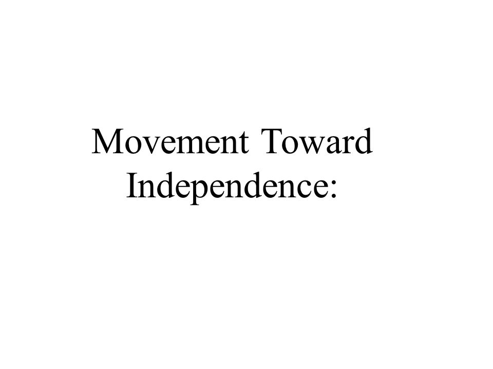 Movement Toward Independence: