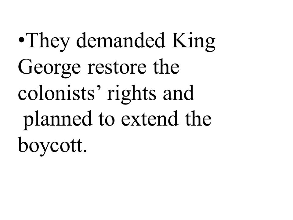 They demanded King George restore the colonists' rights and