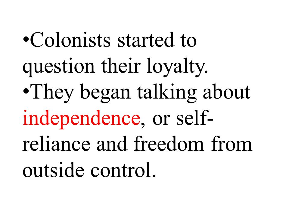 Colonists started to question their loyalty.