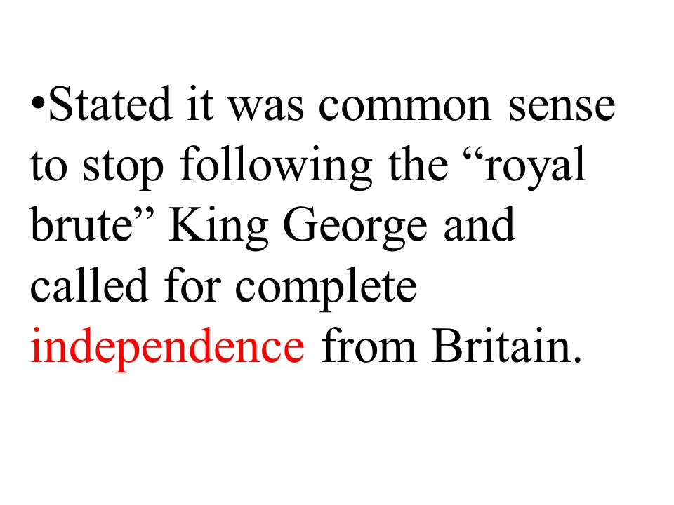 Stated it was common sense to stop following the royal brute King George and called for complete independence from Britain.