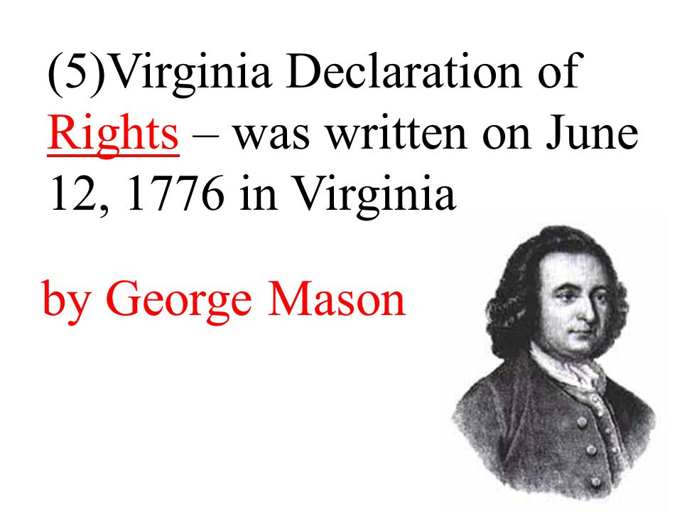 (5)Virginia Declaration of Rights – was written on June 12, 1776 in Virginia