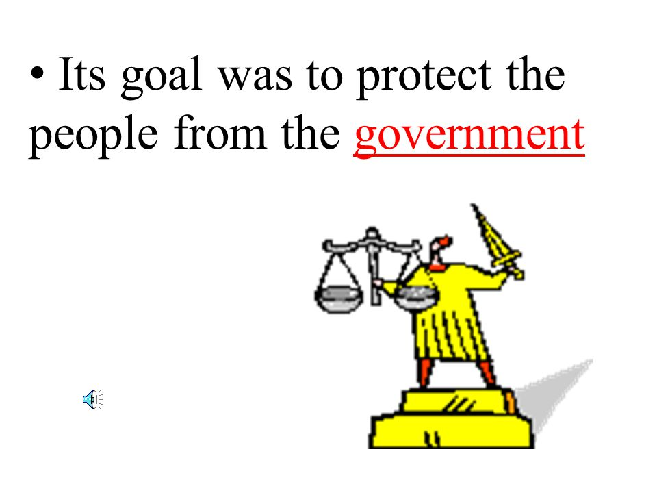 Its goal was to protect the people from the government