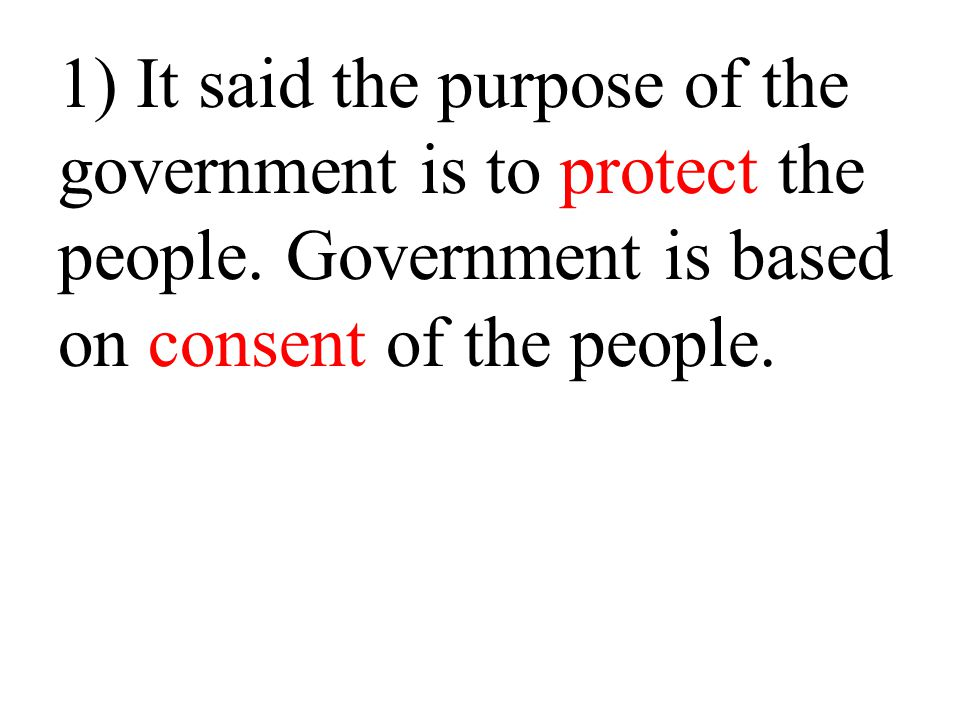1) It said the purpose of the government is to protect the people
