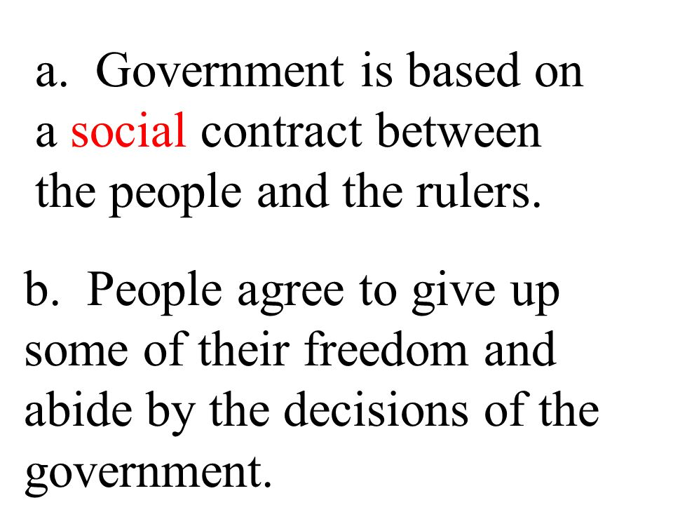 a. Government is based on a social contract between the people and the rulers.