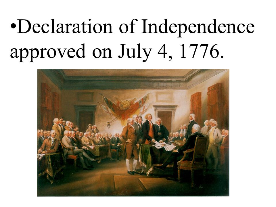 Declaration of Independence approved on July 4, 1776.