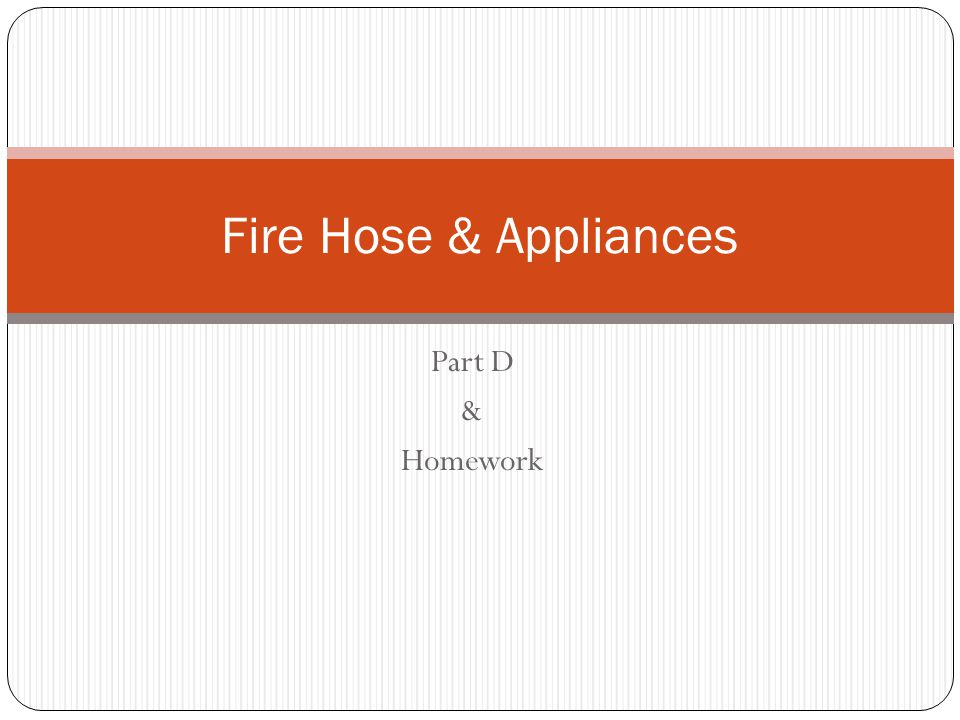 Fire Hose & Appliances Part D & Homework