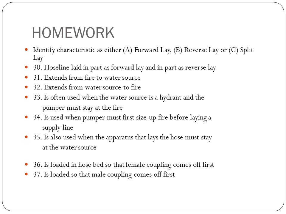 HOMEWORK Identify characteristic as either (A) Forward Lay, (B) Reverse Lay or (C) Split Lay.
