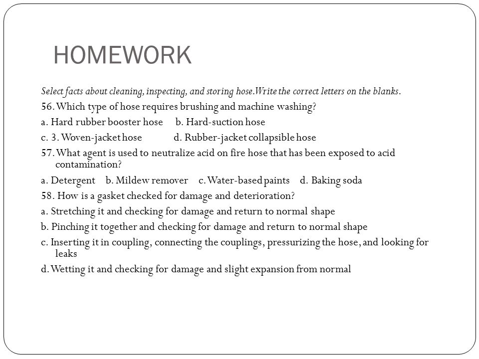 HOMEWORK Select facts about cleaning, inspecting, and storing hose. Write the correct letters on the blanks.