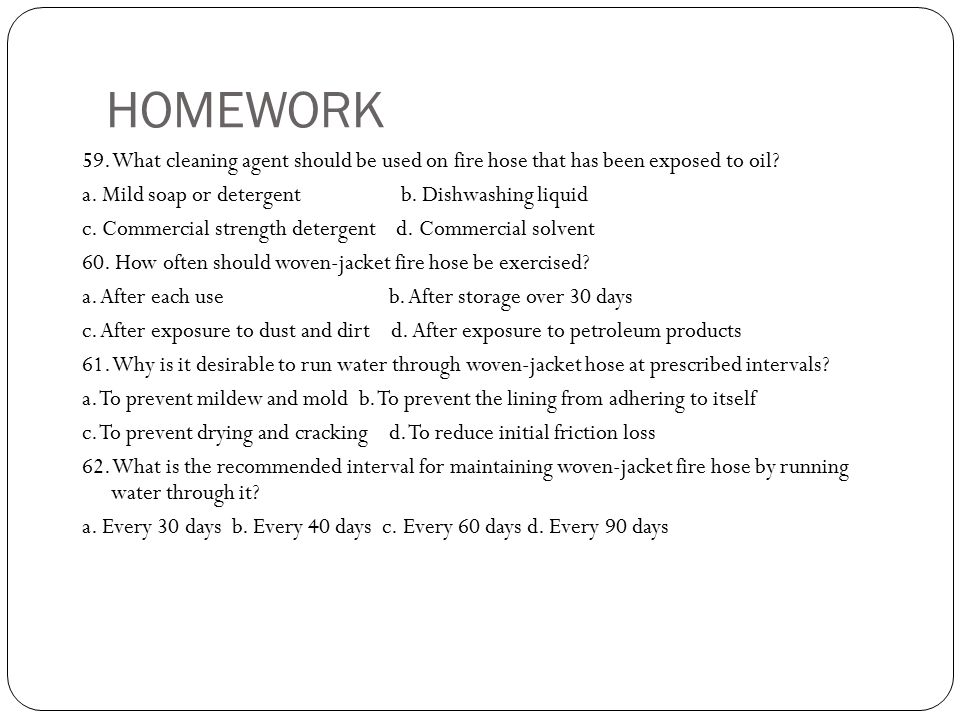 HOMEWORK 59. What cleaning agent should be used on fire hose that has been exposed to oil