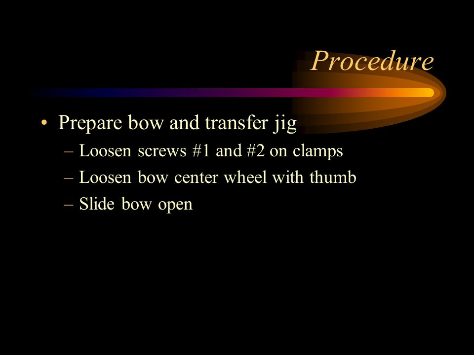 Procedure Prepare bow and transfer jig