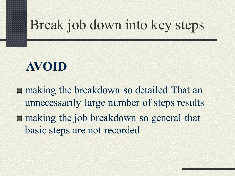 Break job down into key steps