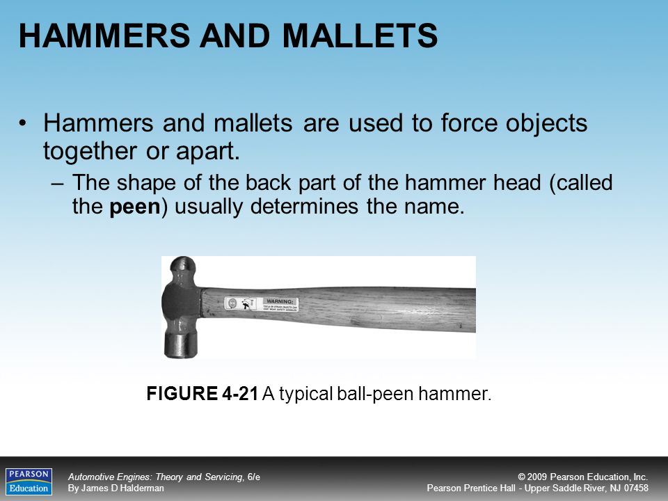 HAMMERS AND MALLETS Hammers and mallets are used to force objects together or apart.