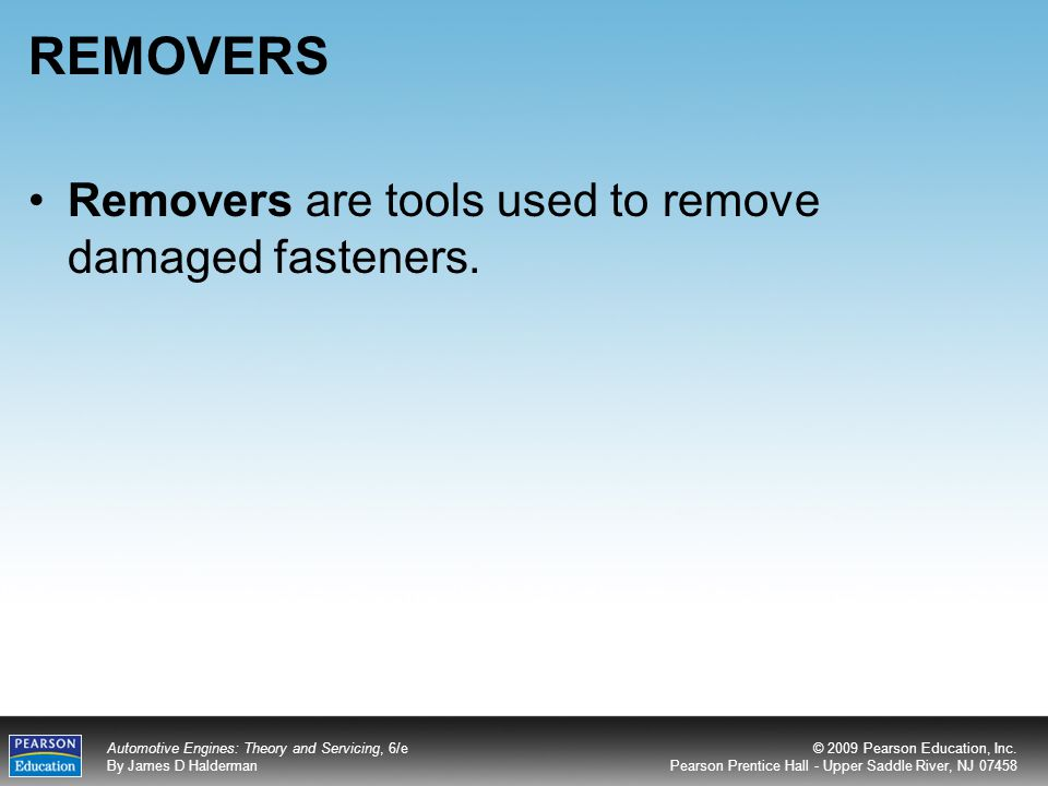 REMOVERS Removers are tools used to remove damaged fasteners.