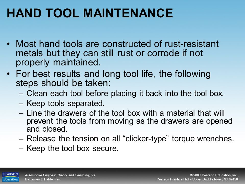 HAND TOOL MAINTENANCE Most hand tools are constructed of rust-resistant metals but they can still rust or corrode if not properly maintained.