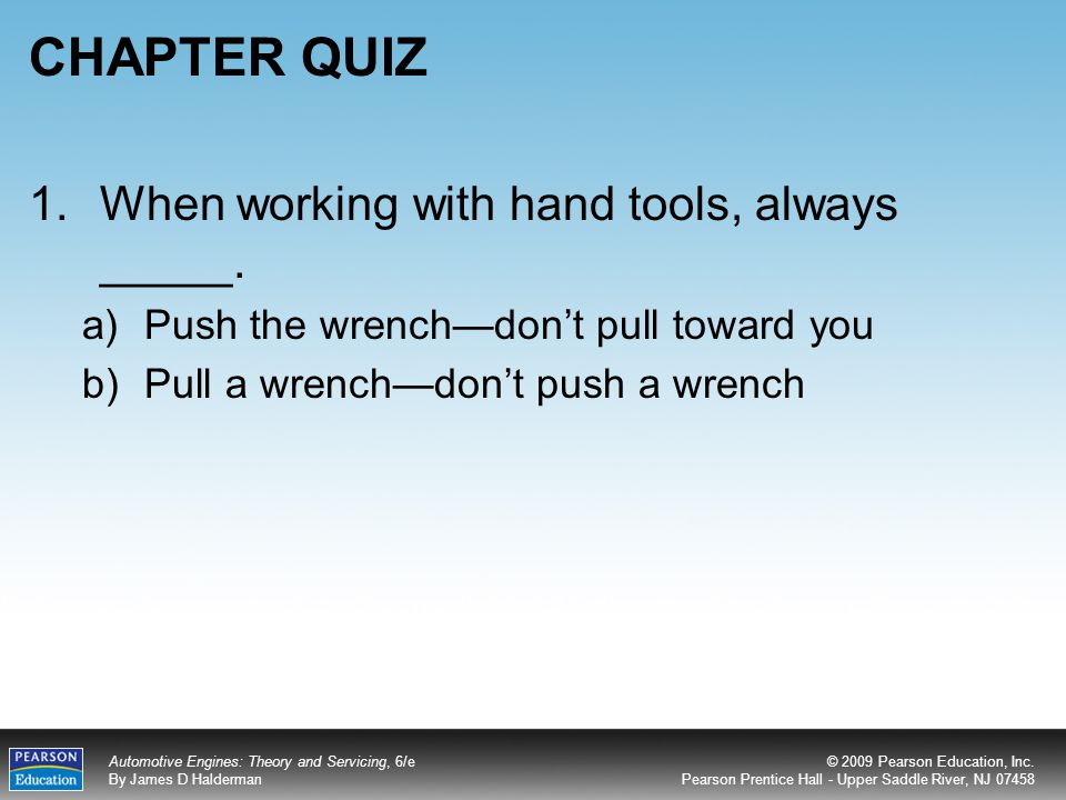CHAPTER QUIZ When working with hand tools, always _____.