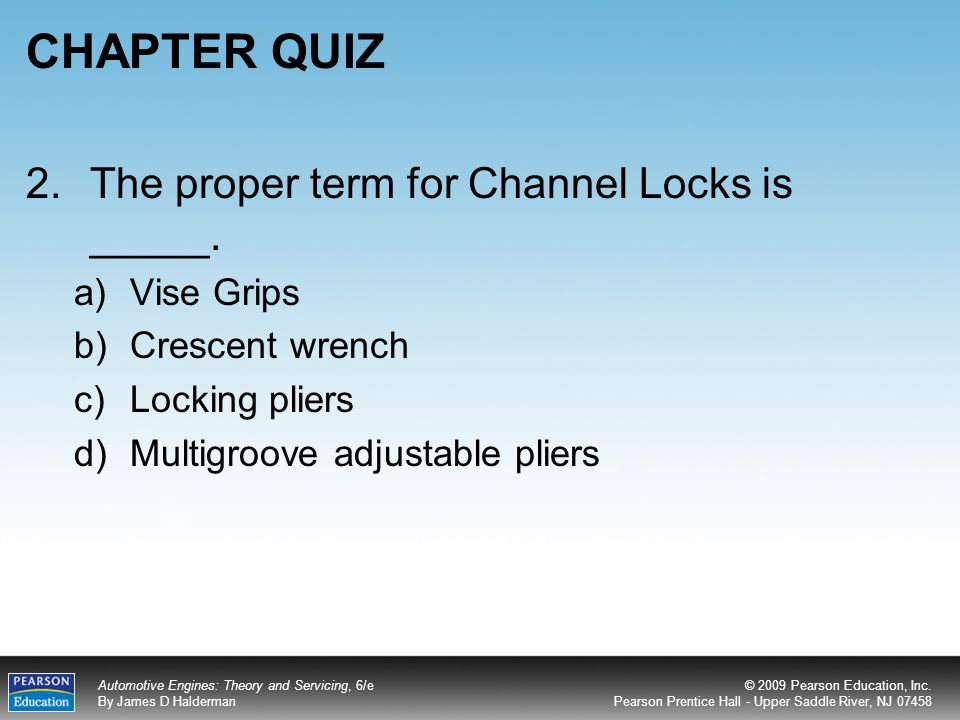 CHAPTER QUIZ 2. The proper term for Channel Locks is _____. Vise Grips