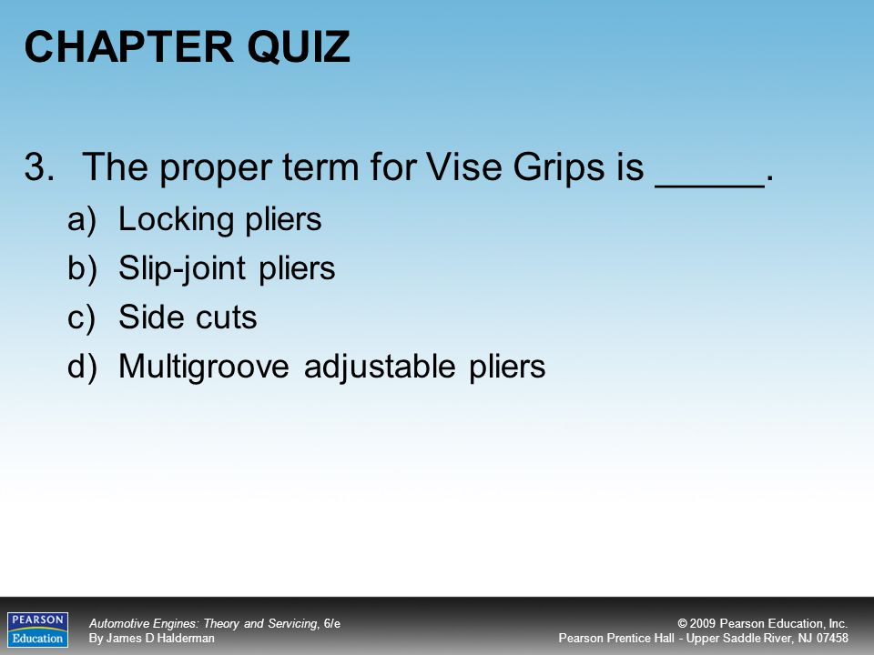 CHAPTER QUIZ 3. The proper term for Vise Grips is _____.