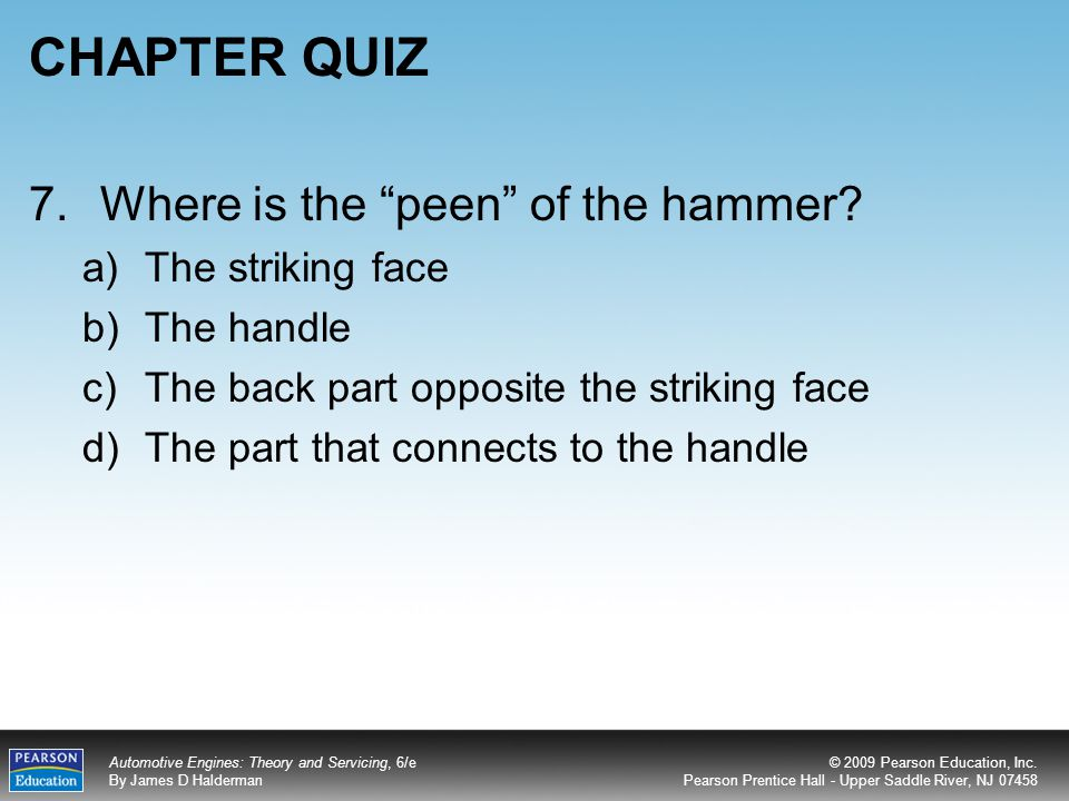 CHAPTER QUIZ 7. Where is the peen of the hammer The striking face