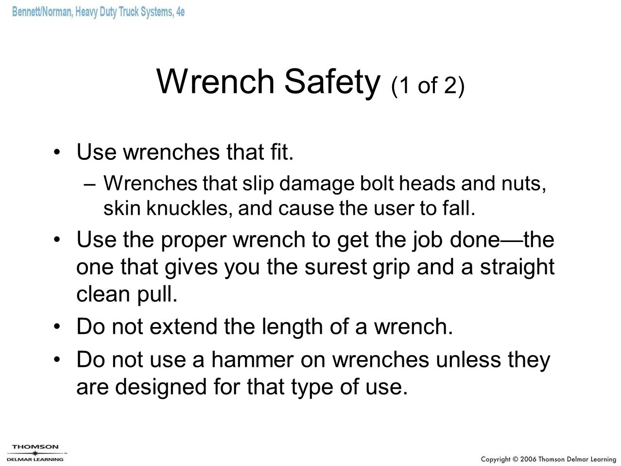 Wrench Safety (1 of 2) Use wrenches that fit.