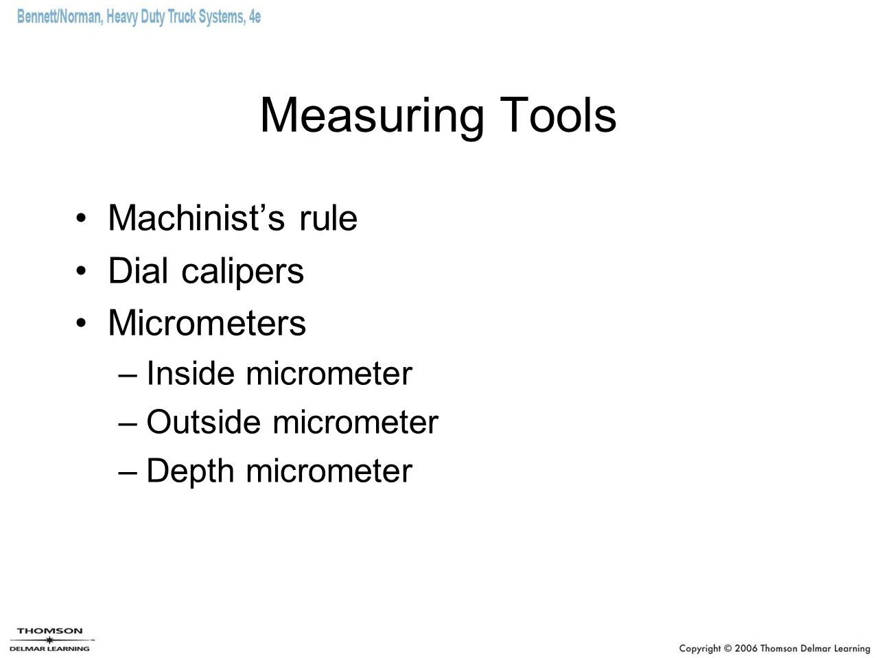 Measuring Tools Machinist's rule Dial calipers Micrometers