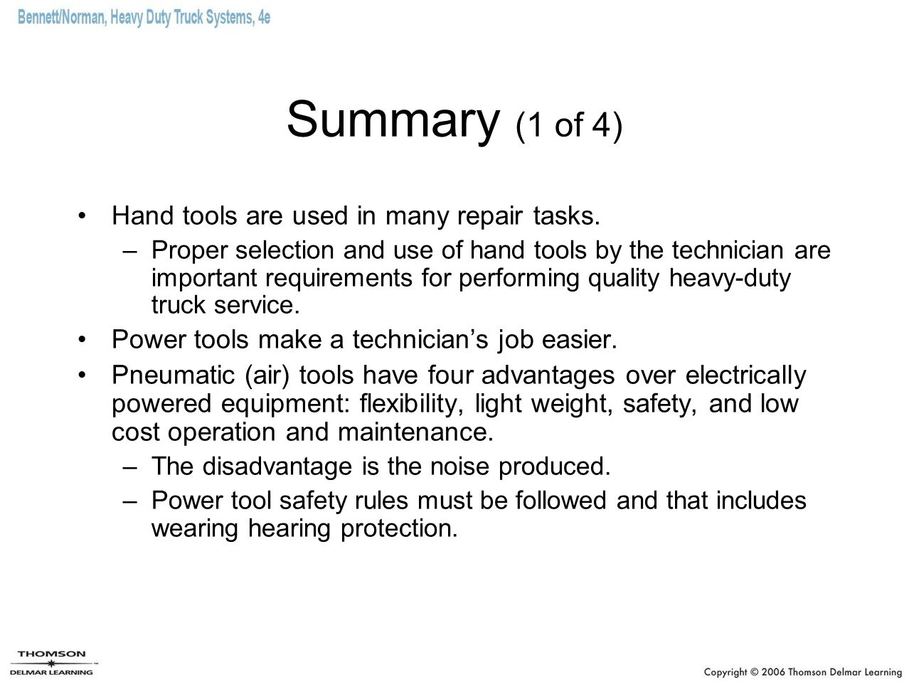 Summary (1 of 4) Hand tools are used in many repair tasks.