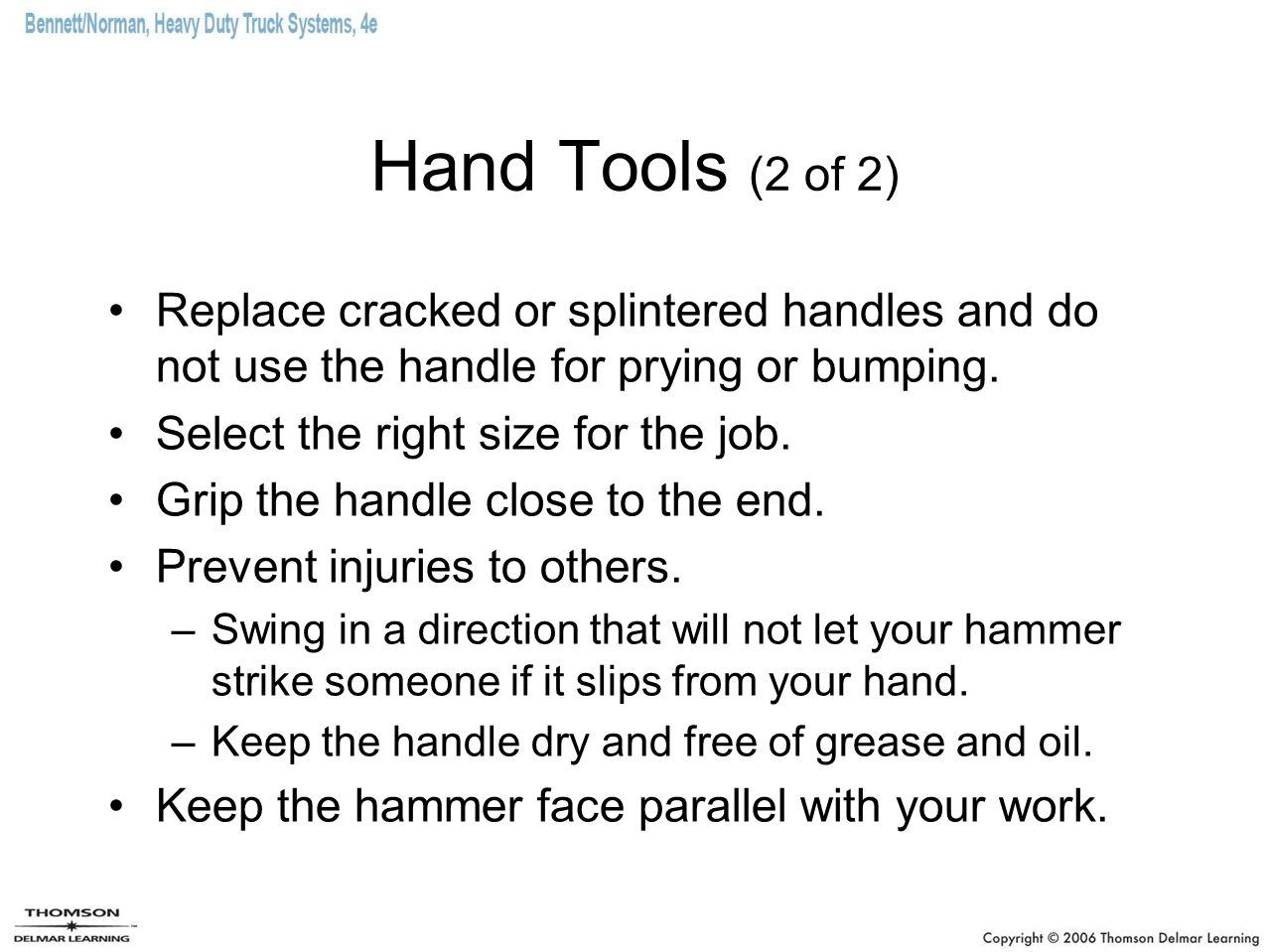 Hand Tools (2 of 2) Replace cracked or splintered handles and do not use the handle for prying or bumping.