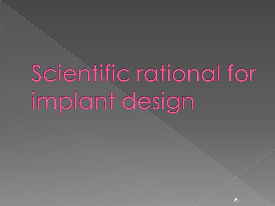 Scientific rational for implant design