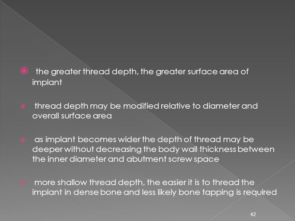 the greater thread depth, the greater surface area of implant