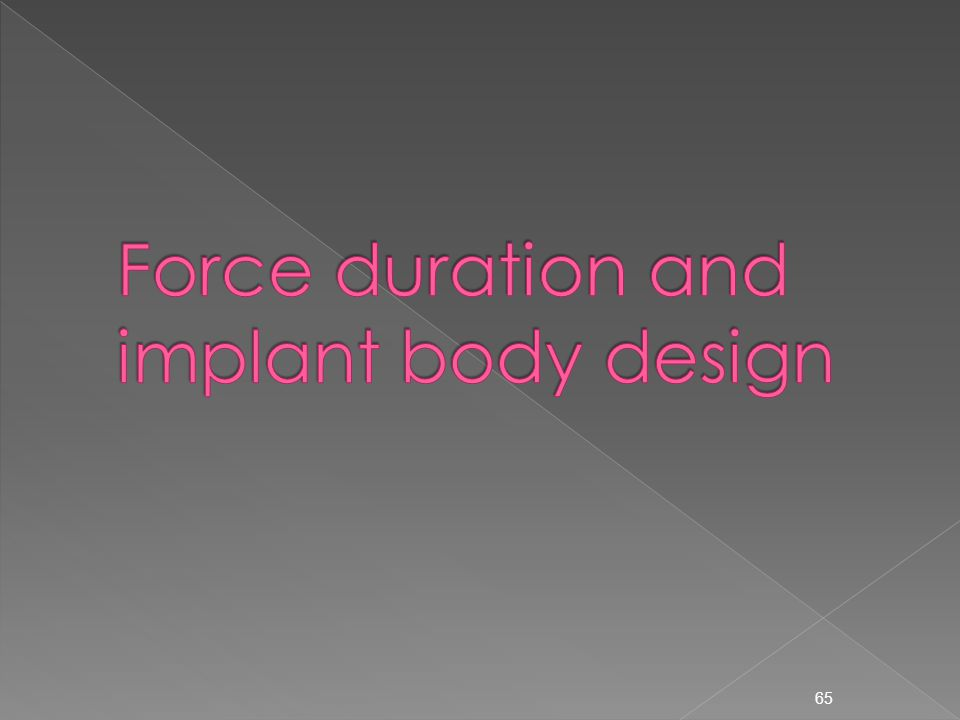 Force duration and implant body design