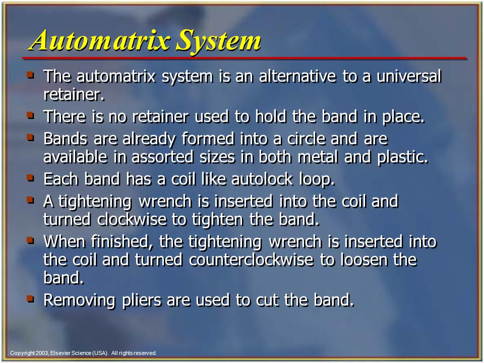 Automatrix System The automatrix system is an alternative to a universal retainer. There is no retainer used to hold the band in place.