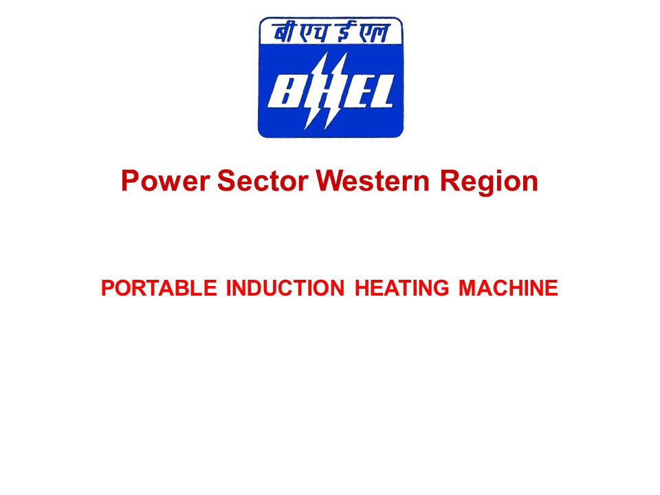Power Sector Western Region PORTABLE INDUCTION HEATING MACHINE