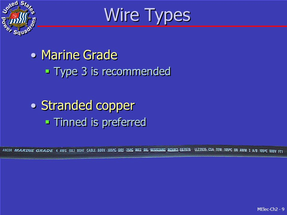 Wire Types Marine Grade Stranded copper Type 3 is recommended