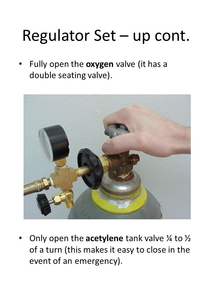Regulator Set – up cont. Fully open the oxygen valve (it has a double seating valve).