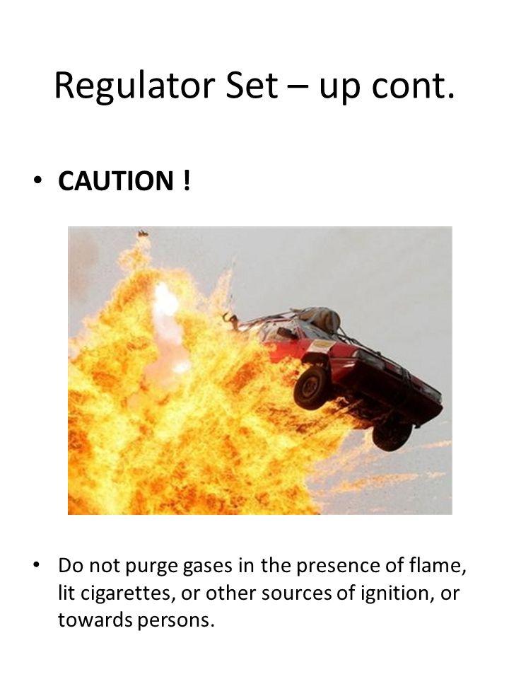 Regulator Set – up cont. CAUTION !