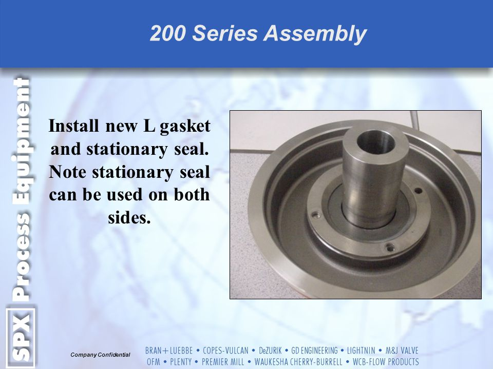 200 Series Assembly Install new L gasket and stationary seal.