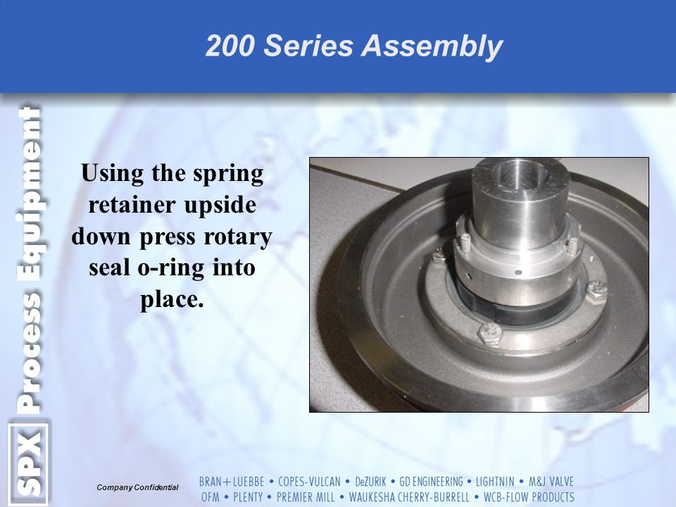 200 Series Assembly Using the spring retainer upside down press rotary seal o-ring into place.