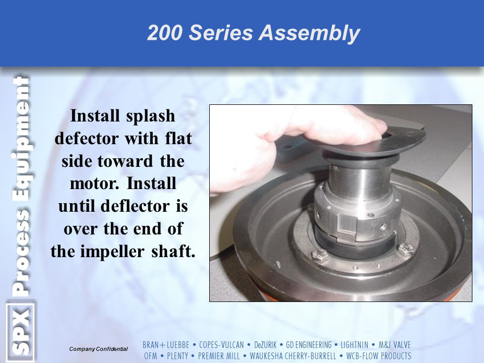 200 Series Assembly Install splash defector with flat side toward the motor.