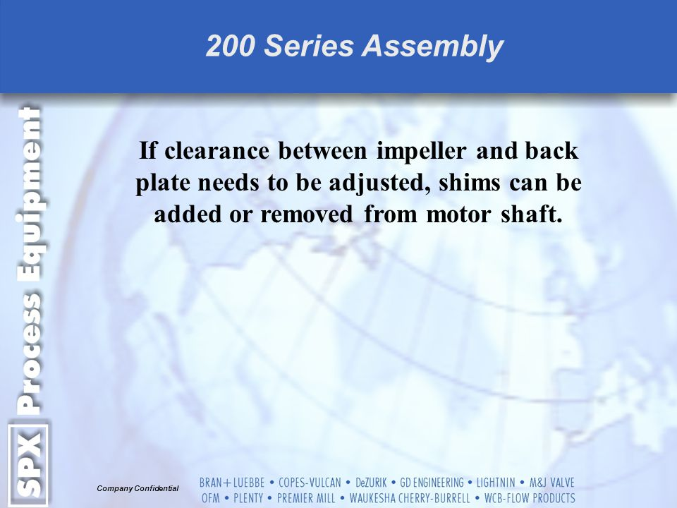 200 Series Assembly If clearance between impeller and back plate needs to be adjusted, shims can be added or removed from motor shaft.