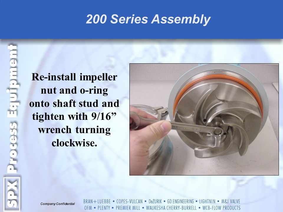 200 Series Assembly Re-install impeller nut and o-ring onto shaft stud and tighten with 9/16 wrench turning clockwise.