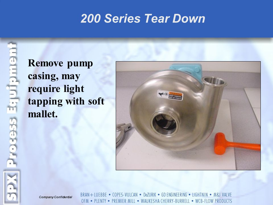 200 Series Tear Down Remove pump casing, may require light tapping with soft mallet.