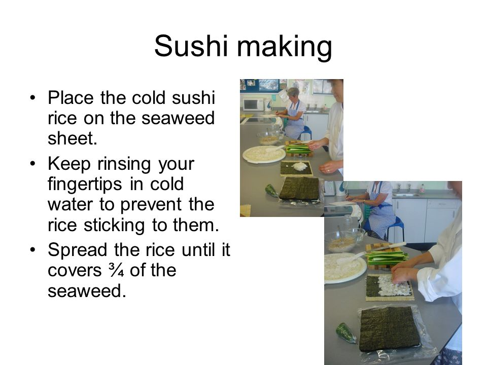Sushi making Place the cold sushi rice on the seaweed sheet.