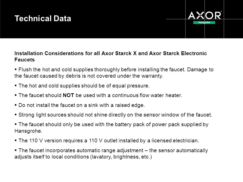 Technical Data Installation Considerations for all Axor Starck X and Axor Starck Electronic Faucets.
