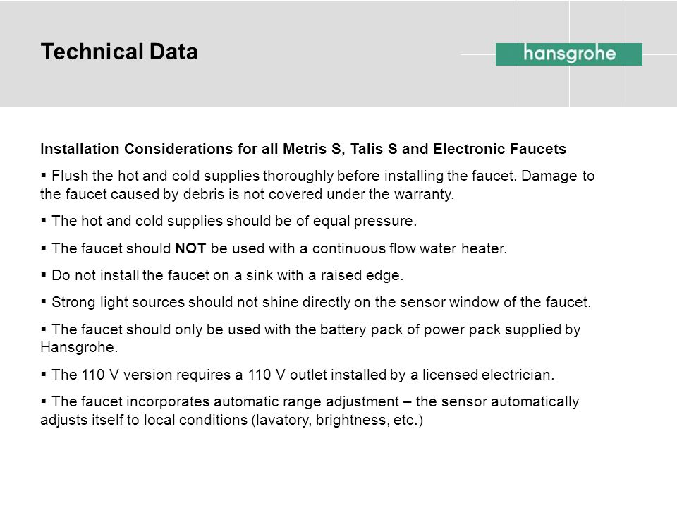 Technical Data Installation Considerations for all Metris S, Talis S and Electronic Faucets.